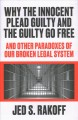Book jacket for Why the innocent plead guilty and the guilty go free : and other paradoxes of our broken legal system