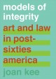 Book jacket for Models of integrity : art and law in post-sixties America