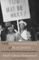 Book jacket for The condemnation of blackness : race, crime, and the making of modern urban America, with a new preface