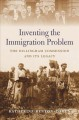 Book jacket for Inventing the immigration problem : the Dillingham Commission and its legacy