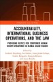 Book jacket for Accountability, international business operations, and the law : providing justice for corporate human rights violations in global value chains