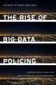 Book jacket for Rise of big data policing : surveillance, race, and the future of law enforcement