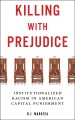 Book jacket for Killing with prejudice : institutionalized racism in American capital punishment