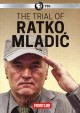 Book jacket for Frontline.The trial of Ratko Mladic[ [videorecording]