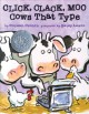 CLICK, CLACK, MOO : COWS THAT TYPE /