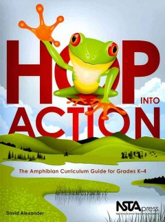 Hop into Action: The Amphibian Curriculum Guide for Grades K-4 - David Alexander