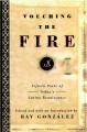 Touching the fire : fifteen poets of today's Latino renaissance / edited and with an introduction by Ray Gonzalez
