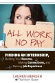 All work, no pay : finding an internship, building your resume, making connections, and gaining job experience / Lauren Berger