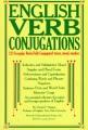 English Verb Conjugations, 123 Irregular Verbs Fully Conjugated: Tense, Mood, Number