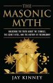 The Masonic Myth: Unlocking the Truth About the Symbols, the Secret Rites, and the History of Freemasonry (Paperback Book) at Sears.com