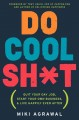 Do Cool Sh*t: Quit Your Day Job, Start Your Own Business, and Live Happily Ever After (Hardcover Book) at Sears.com