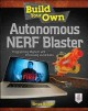 Build Your Own Autonomous Nerf Blaster: Programming Mayhem with Processing and Arduino (Paperback Book) at Sears.com