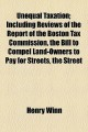 Unequal Taxation: Including Reviews of the Report of the Boston Tax Commission, the Bill to Compel Land-owners to Pay for Streets, the Street Railway Tax Bill, the Doomage Bill (Paperback Book) at Sears.com