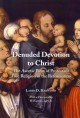 Denuded Devotion to Christ: The Ascetic Piety of Protestant True Religion in the Reformation (Paperback Book) at Sears.com