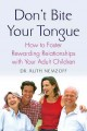 Don't Bite Your Tongue: How to Foster Rewarding Relationships With Your Adult Children (Paperback Book) at Sears.com