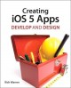 Creating Ios 5 Apps: Use Apple's Development Tools to Write Apps for the Iphone and Ipad (Paperback Book) at Sears.com