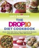 The Drop 10 Diet Cookbook: More Than 100 Tasty, Easy Superfood Recipes That Effortlessly Peel Off Pounds (Paperback Book) at Sears.com