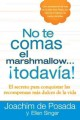 No te comas el marshmallow... todavia! / Don't Eat the Marshmallow... Yet!: El secreto para conquistar las recompensas mas dulces del trabajo y de la Vida / The Secret to Conquering the Sweetest Rewards of Life (Paperback Book) at Sears.com