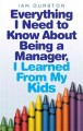 Everything I Need to Know About Being a Manager, I Learned from My Kids (Paperback Book) at Sears.com