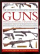The Ultimate Illustrated Guide to Guns, Pistols, Revolvers & Machine Guns: A Comprehensive Chronology of Firearms With Full Technical Specifications, Shown in 1150 Expert Photographs and Diagrams (Hardcover Book) at Sears.com