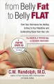 From Belly Fat to Belly Flat: How Your Hormones Are Adding Inches to Your Waistline and Subtracting Years from Your Life - the Medically Proven Way to Reshape Your Body (Paperback Book) at Sears.com