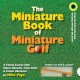 The Miniature Book of Miniature Golf: A 9-hole Course With Water Hazards, Trick Shots & Classic Obstacles (Board Book) at Sears.com