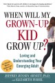When Will My Grown-Up Kid Grow Up?: Loving and Understanding Your Emerging Adult (Hardcover Book) at Sears.com