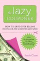 The Lazy Couponer: How to Save $25,000 Per Year in Just 45 Minutes Per Week With No Stockpiling, No Item Tracking, and No Sales Chasing! (Paperback Book) at Sears.com
