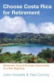 Choose Costa Rica for Retirement: Retirement, Travel, and Business Opportunities for a New Beginning (Paperback Book) at Sears.com