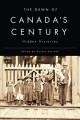The Dawn of Canada's Century: Hidden Histories (Hardcover Book) at Sears.com