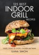 125 Best Indoor Grill Recipes (Paperback Book) at Sears.com