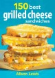 150 Best Grilled Cheese Sandwiches (Paperback Book) at Sears.com