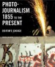 Photojournalism 1855 to the Present: Editor's Choice (Paperback Book) at Sears.com