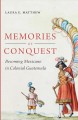 Memories of Conquest: Becoming Mexicano in Colonial Guatemala (Hardcover Book) at Sears.com