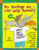 My Feelings Are Like Wild Animals: How Do I Tame Them? : A Practical Guide to Help Teens (And Former Teens) Feel and Deal With Painful Emotions (Paperback Book) at Sears.com