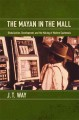 The Mayan in the Mall: Globalization, Development, and the Making of Modern Guatemala (Paperback Book) at Sears.com