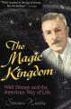 The Magic Kingdom: Walt Disney and the American Way of Life (Paperback Book) at Sears.com