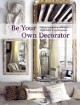 Be Your Own Decorator: Taking Inspiration and Cues from Today's Top Designers (Hardcover Book) at Sears.com