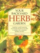 Your Backyard Herb Garden: A Gardener's Guide to Growing over 50 Herbs Plus How to Use Them in Cooking, Crafts, Companion Planting and More (Paperback Book) at Sears.com