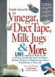 Vinegar, Duct Tape, Milk Jugs & More: 1,001 Ingenious Ways to Use Common Household Items to Repair, Restore, Revive, or Replace Just About Everything in Your Life (Paperback Book) at Sears.com