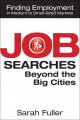 Job Searches Beyond the Big Cities: Finding Employment in Medium to Small-sized Markets (Paperback Book) at Sears.com