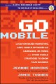 Go Mobile: Location-Based Marketing, Apps, Mobile Optimized Ad Campaigns, 2D Codes, and Other Mobile Strategies to Grow Your Business (Hardcover Book) at Sears.com