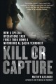Kill or Capture: How a Special Operations Task Force Took Down a Notorious Al Qaeda Terrorist (Paperback Book) at Sears.com