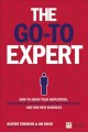 The Go-to Expert: How to Grow Your Reputation, Differentiate Yourself from the Competition and Win New Business (Paperback Book) at Sears.com