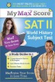 My Max Score SAT World History Subject Test: Maximize Your Score in Less Time (Paperback Book) at Sears.com