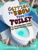 Getting to Know Your Toilet: The Disgusting Story Behind Your Home's Strangest Feature (Library Book) at Sears.com