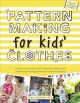 Pattern Making for Kids' Clothes: All You Need to Know About Designing, Adapting, and Customizing Sewing Patterns for Children's Clothing (Paperback Book) at Sears.com