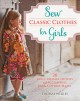 Sew Classic Clothes for Girls: 20 Girls' Dresses, Outfits and Accessories from the Cottage Mama (Paperback Book) at Sears.com