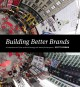 Building Better Brands: A Comprehensive Guide to Brand Strategy and Identity Development (Hardcover Book) at Sears.com