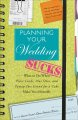 Planning Your Wedding Sucks: What to Do When Place Cards, Plus Ones, and Paying Two Grand for a Cake Make You Miserable (Paperback Book) at Sears.com